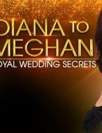 Diana to Meghan: Royal Wedding Secrets 2018