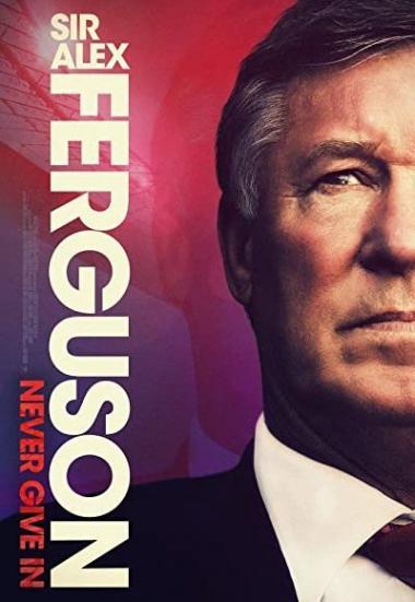 Sir Alex Ferguson: Never Give In 2021