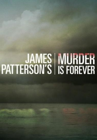 James Patterson's Murder Is Forever 2018