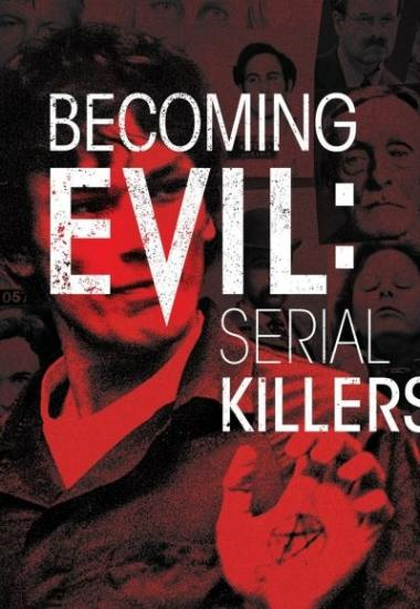 Becoming Evil: Serial Killers 2019